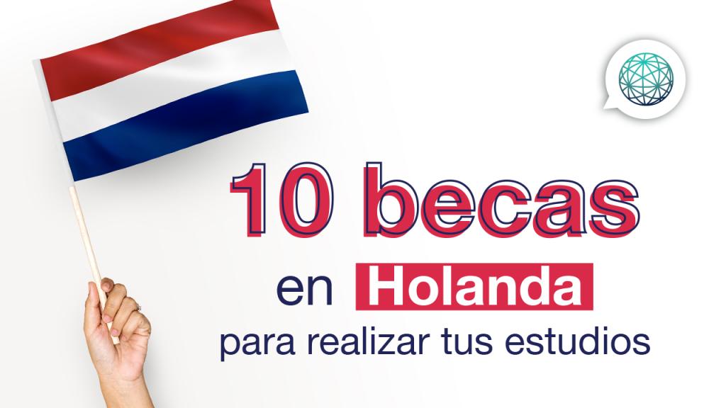 0 becas en Holanda que no conocías para estudiantes internacionales