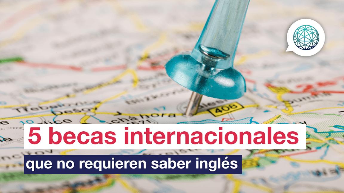 Becas internacionales que no te piden dominar el inglés