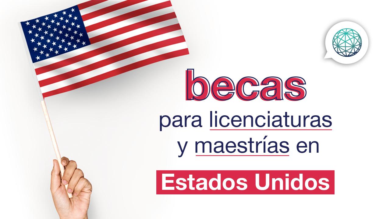 becas en Estados Unidos para licenciaturas y maestrías