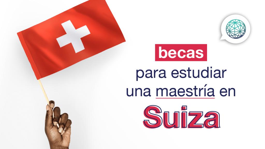 Becas en Suiza para estudiar maestria